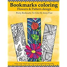 Bookmarks Coloring: Flowers and Pattern design: Pretty bookmarks to color: relax your mind and soul for beautiful bookmarks