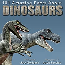 101 Amazing Facts about Dinosaurs: ...and Other Prehistoric Creatures Audiobook by Jack Goldstein Narrated by Jason Zenobia