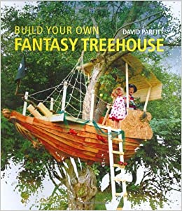build your own fantasy treehouse david