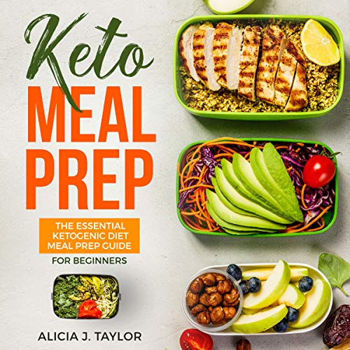 Keto Meal Prep: The Essential Ketogenic Meal Prep Guide for Beginners - 30 Days Keto Meal Prep Meal Plan: The Low Carb Diet Cookbook You Need in 2018 for Weight Loss and Healthy Eating by Alicia J. Taylor