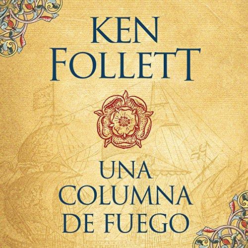 Una columna de fuego [A Column of Fire]: Saga Los pilares de la Tierra 3 [Pillars of the Earth, Book 3] Audiobook [Free Download by Trial] thumbnail