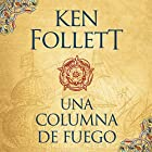 Una columna de fuego [A Column of Fire] : Saga Los pilares de la Tierra 3 [Pillars of the Earth, Book 3] Audiobook by Ken Follett Narrated by Jordi Boixaderas