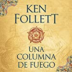 Una columna de fuego [A Column of Fire] : Saga Los pilares de la Tierra 3 [Pillars of the Earth, Book 3] | Ken Follett