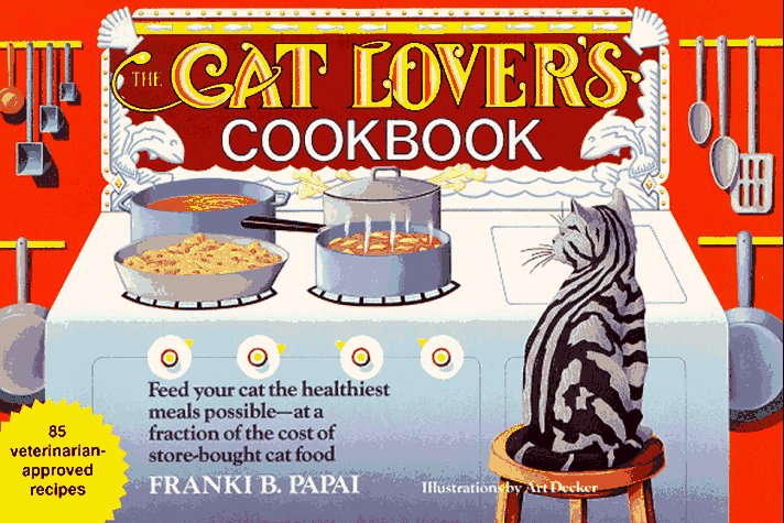 The Cat Lover's Cookbook: Eighty-Five Fast, Economical, and Healthy Recipes for Your Cat
