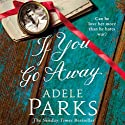 If You Go Away Audiobook by Adele Parks Narrated by Charlotte Strevens