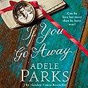 If You Go Away Hörbuch von Adele Parks Gesprochen von: Charlotte Strevens