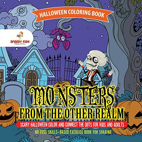 Halloween Coloring Book. Monsters from the Other Realm. Scary Halloween Color and Connect the Dots for Kids and Adults. No Fuss Skills-Based Exercise Book for Sharing