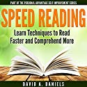 Comprehension Speed Reading: Learn Techniques to Read Faster and Comprehend More Audiobook by David A. Daniels Narrated by John Eastman