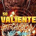 Su Valiente Dragón [His Brave Dragon]: Su Dragón Motociclista [Your Dragon Rider, Book 1] Audiobook by AJ Tipton Narrated by Candy Prada