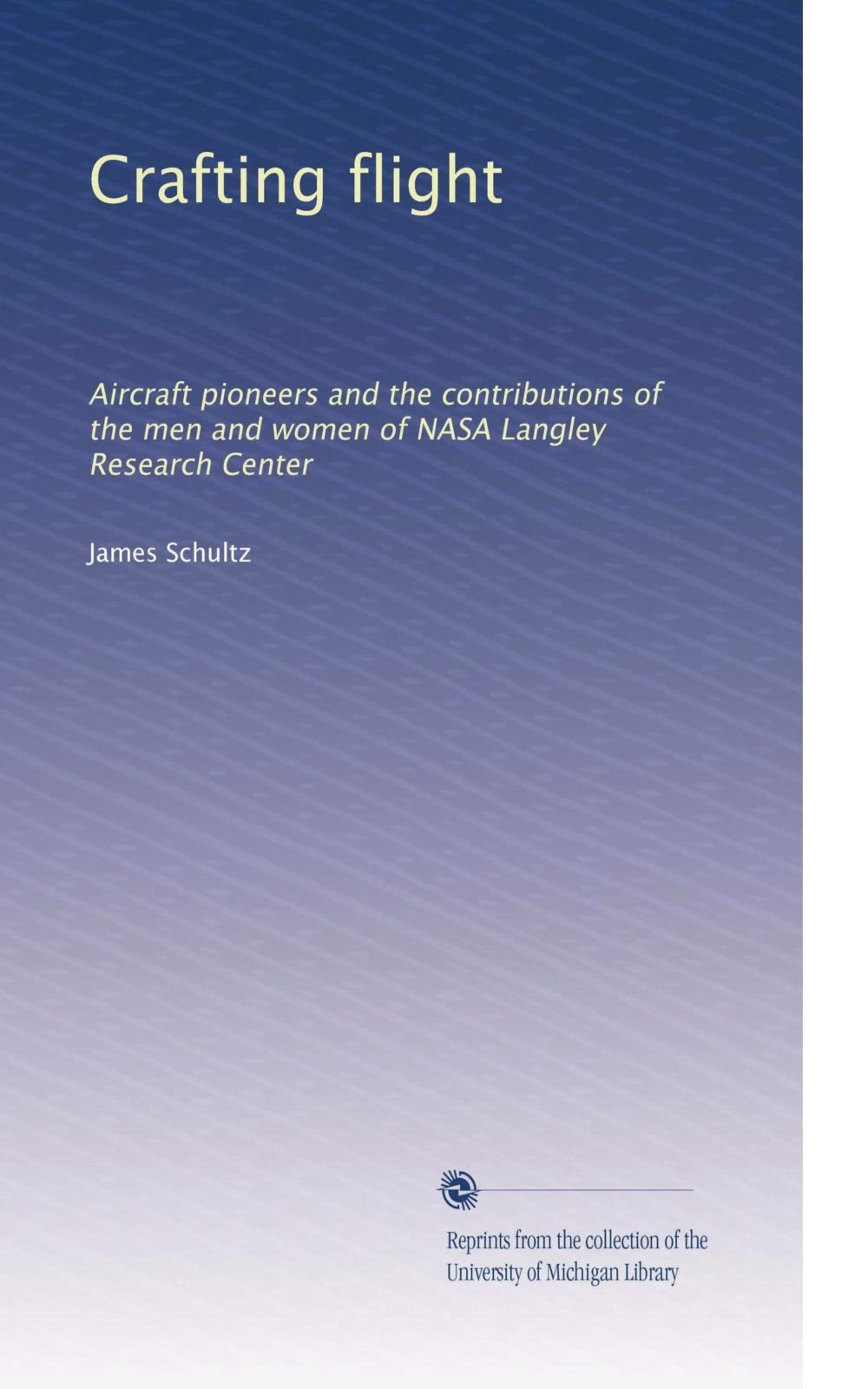 Download Crafting flight: Aircraft pioneers and the contributions of the men and women of NASA Langley Research Center ebook