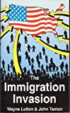 The Immigration Invasion, Lutton, Wayne and Tanton, John, 1881780015