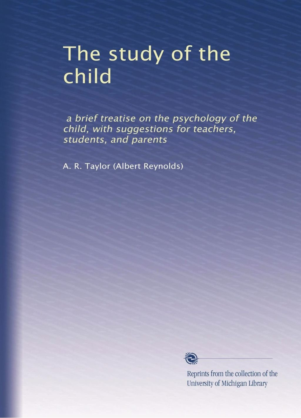 Download The study of the child: a brief treatise on the psychology of the child, with suggestions for teachers, students, and parents pdf epub