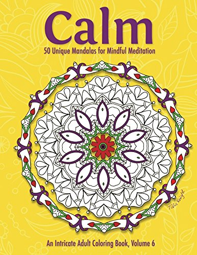 Calm: 50 Unique Mandalas for Mindful Meditation (An Intricate Adult Coloring Book, Volume 6)]()