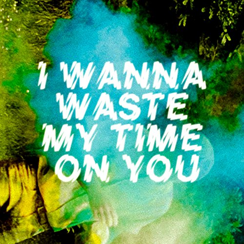 I Wanna Waste My Time on You -...