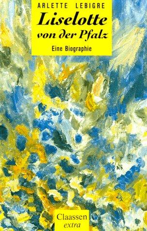 Liselotte von der Pfalz Gebundenes Buch – 1997 Arlette Lebigre Andrea Spingler Claassen 3546000080