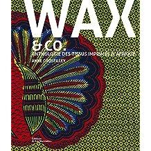 Wax & co.: Anthologie des tissus imprimés d'Afrique