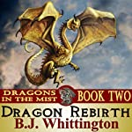 Dragon Rebirth: Dragons in the Mist, Book 2 | B. J. Whittington