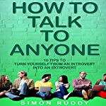 How to Talk to Anyone: 10 Tips to Turn Yourself from an Introvert into an Extrovert | Simon Ruddy