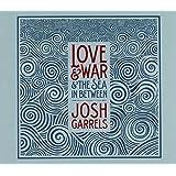 Love & War & The Sea In Between by Josh Garrels