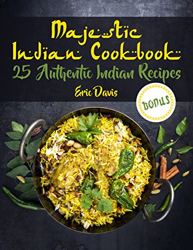 Majestic Indian Cookbook: 25 Authentic Indian Recipes by Eric Davis