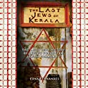 The Last Jews of Kerala: The Two Thousand Year History of India's Forgotten Jewish Community Audiobook by Edna Fernandes Narrated by Leslie Bellair
