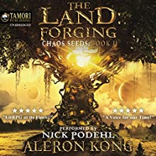 The Land: Forging: Chaos Seeds, Book 2 Audiobook by Aleron Kong Narrated by Nick Podehl