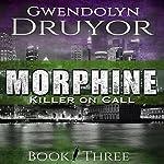 Morphine: Killer on Call, Book 3 | Gwendolyn Druyor