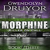Morphine: Killer on Call, Book 3 | Gwendolyn Druyor