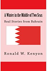 A Winter in the Middle of Two Seas: Real Stories from Bahrain Kindle Edition