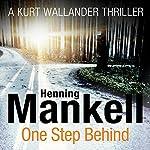 One Step Behind: An Inspector Wallander Mystery   Henning Mankell