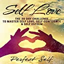 Self Love: The 30 Day Challenge to Master Self Love, Self Confidence & Self Esteem Audiobook by  Perfect Self Narrated by Adam Dubeau