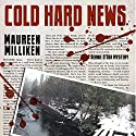 Cold Hard News Audiobook by Maureen Milliken Narrated by Trudi Knoedler