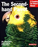 img - for The Second-Hand Parrot (Barron's Complete Pet Owner's Manuals) by Mattie Sue Athan (2002-02-01) book / textbook / text book