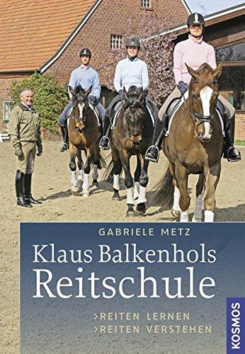 Klaus Balkenhols Reitschule: Reiten lernen, Reiten verstehen