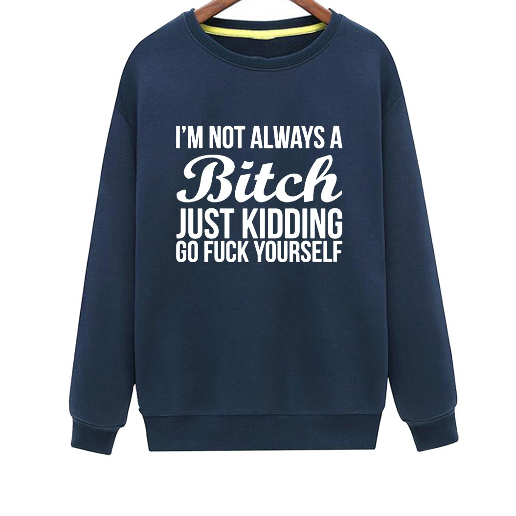 Mens Im Not Always A Bitch Cute Letter Printed Casual Loose Sweatshirt