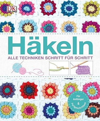 Häkeln: Alle Techniken Schritt für Schritt: Amazon.de: Bücher