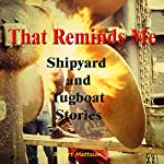 That Reminds Me: Ship Yard and Tug Boat Stories | Robert Mattsson