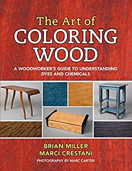 The Art Of Coloring Wood A Woodworker S Guide To Understanding Dyes And Chemicals