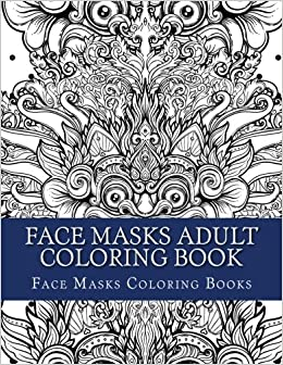 face masks adult coloring book face mask large one sided relaxing masks coloring book for grownups face masks designs patterns face mask tribal masks carnival masks asain masks african masks