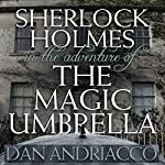 Sherlock Holmes in The Adventure of the Magic Umbrella | Dan Andriacco