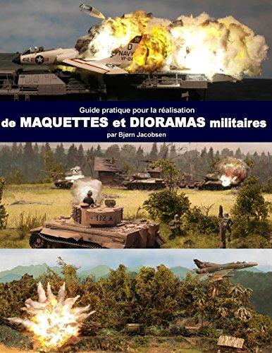 Guide pratique pour la realisation de maquettes et dioramas militaires (A tutorial for making military dioramas and models)  [Jacobsen, Bjorn] (Tapa Blanda)