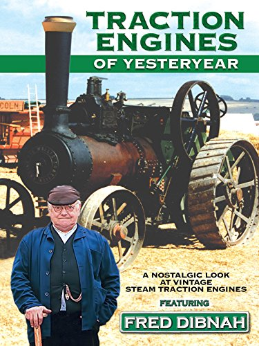 Traction Engines of Yesteryear: A Nostalgic Look at Vintage Steam Traction Engines featuring Fred -