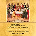 Jesus and the Jewish Roots of the Eucharist: Unlocking the Secrets of the Last Supper Hörbuch von Brant Pitre, Scott Hahn - foreword Gesprochen von: David Cochran Heath