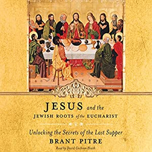 Jesus and the Jewish Roots of the Eucharist Audiobook