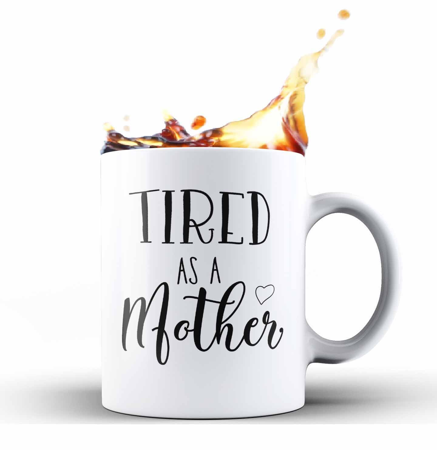 Tired As A Mother Novelty Ceramic Coffee Mug