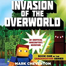 Invasion of the Overworld: An Unofficial Minecrafter's Adventure: Gameknight 999 Series, Book 1 Audiobook by Mark Cheverton Narrated by Chris Sorensen