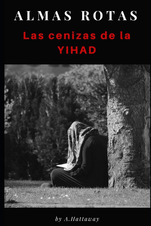 ALMAS ROTAS: Las cenizas de la Yihad: Amazon.es: HATTAWAY, A.: Libros