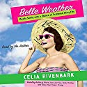 Belle Weather: Mostly Sunny With a Chance of Hissy Fits Audiobook by Celia Rivenbark Narrated by Celia Rivenbark