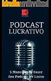 Podcast Lucrativo: 5 Melhores Maneiras De Fazer Seu Podcast Ter Lucro