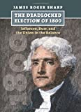 Deadlocked Election of 1800, Sharp, James Roger, 0700617426